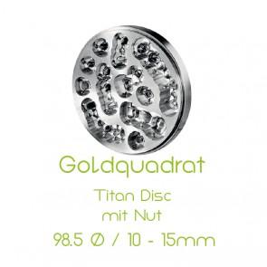 Goldquadrat Titan Disc mit Nut