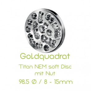 Goldquadrat Titan NEM soft Disc mit Nut