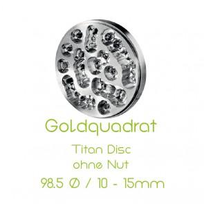 Goldquadrat Titan Disc ohne Nut