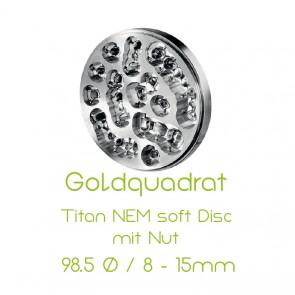 Goldquadrat Titan NEM soft Disc mit Nut